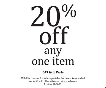 20% off any one item. With this coupon. Excludes oil. Not valid with other offers or prior purchases. Expires 12-9-16.