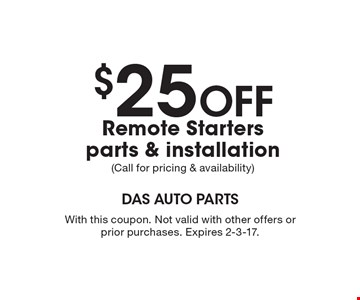 $25 Off Remote Starters parts & installation (Call for pricing & availability). With this coupon. Not valid with other offers or prior purchases. Expires 2-3-17.