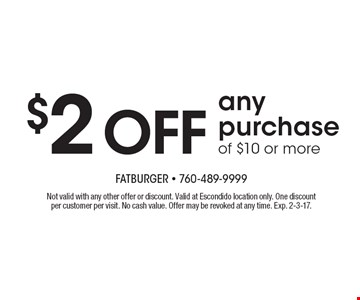 $2 OFF any purchase of $10 or more. Not valid with any other offer or discount. Valid at Escondido location only. One discount per customer per visit. No cash value. Offer may be revoked at any time. Exp. 2-3-17.