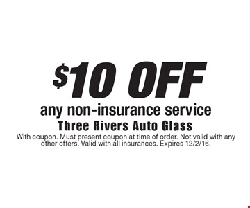 $10 OFF any non-insurance service. With coupon. Must present coupon at time of order. Not valid with any other offers. Valid with all insurances. Expires 12/2/16.