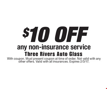 $10 OFF any non-insurance service. With coupon. Must present coupon at time of order. Not valid with any other offers. Valid with all insurances. Expires 2/3/17.