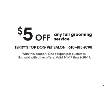 $5 Off any full grooming service. With this coupon. One coupon per customer.Not valid with other offers. Valid 1-1-17 thru 2-28-17.