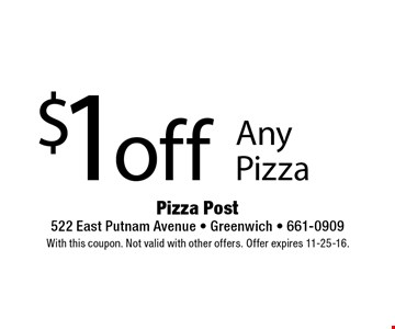 $1off Any Pizza. With this coupon. Not valid with other offers. Offer expires 11-25-16.