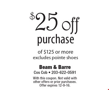 $25off purchase of $125 or more excludes pointe shoes. With this coupon. Not valid with other offers or prior purchases. Offer expires 12-9-16.