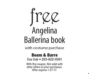 Free Angelina Ballerina book with costume purchase. With this coupon. Not valid with other offers or prior purchases. Offer expires 1-27-17.