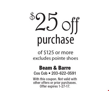 $25off purchase of $125 or more excludes pointe shoes. With this coupon. Not valid with other offers or prior purchases. Offer expires 1-27-17.