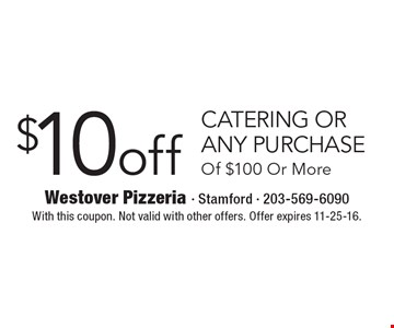 $10 off CATERING OR ANY PURCHASE Of $100 Or More. With this coupon. Not valid with other offers. Offer expires 11-25-16.