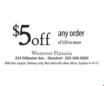 $5 off any order of $50 or more. With this coupon. Delivery only. Not valid with other offers. Expires 4-14-17.
