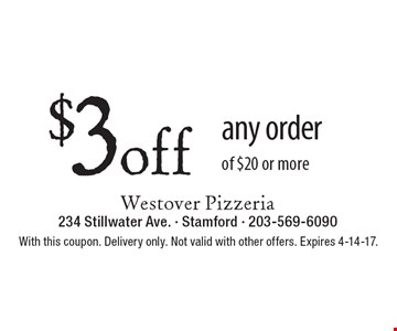 $3 off any order of $20 or more. With this coupon. Delivery only. Not valid with other offers. Expires 4-14-17.
