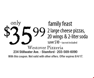 family feast. only $35.99 2 large cheese pizzas, 20 wings & 2-liter soda. save $10 - tax not included. With this coupon. Not valid with other offers. Offer expires 8/4/17.