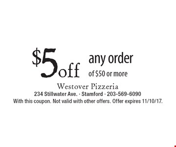 $ 5off any order of $50 or more . With this coupon. Not valid with other offers. Offer expires 11/10/17.