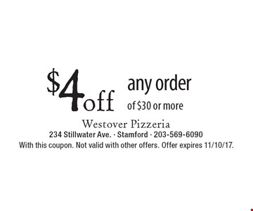 $4off any order of $30 or more . With this coupon. Not valid with other offers. Offer expires 11/10/17.
