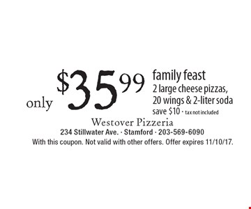 family feast only $35.99 2 large cheese pizzas, 20 wings & 2-liter soda save $10 - tax not included. With this coupon. Not valid with other offers. Offer expires 11/10/17.