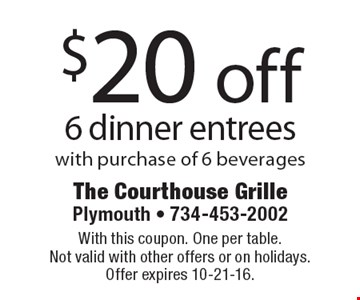 $20 off 6 dinner entrees with purchase of 6 beverages. With this coupon. One per table. Not valid with other offers or on holidays. Offer expires 10-21-16.