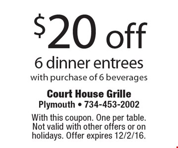 $20 off 6 dinner entrees with purchase of 6 beverages. With this coupon. One per table. Not valid with other offers or on holidays. Offer expires 12/2/16.