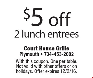$5 off 2 lunch entrees. With this coupon. One per table. Not valid with other offers or on holidays. Offer expires 12/2/16.