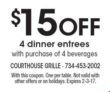 $15 Off 4 dinner entrees with purchase of 4 beverages. With this coupon. One per table. Not valid with other offers or on holidays. Expires 2-3-17.