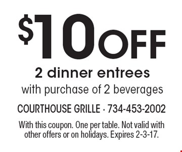 $10 Off 2 dinner entrees with purchase of 2 beverages. With this coupon. One per table. Not valid with other offers or on holidays. Expires 2-3-17.
