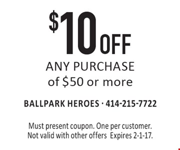 $10 OFF ANY PURCHASE of $50 or more. Must present coupon. One per customer. Not valid with other offersExpires 2-1-17.