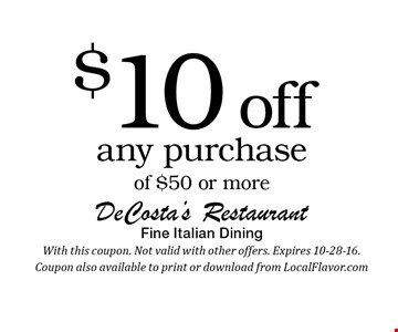 $10 off any purchase of $50 or more. With this coupon. Not valid with other offers. Expires 10-28-16. Coupon also available to print or download from LocalFlavor.com