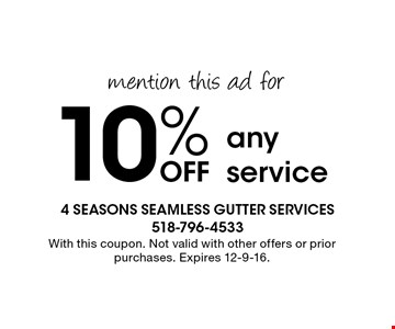 mention this ad for Off 10% any service. With this coupon. Not valid with other offers or prior purchases. Expires 12-9-16.