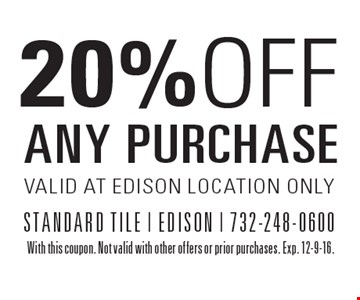 20% Off Any Purchase. Valid at Edison location only. With this coupon. Not valid with other offers or prior purchases. Exp. 12-9-16.