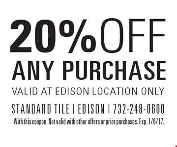 20% OFF ANY PURCHASE VALID AT EDISON LOCATION ONLY. With this coupon. Not valid with other offers or prior purchases. Exp. 1/6/17.