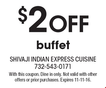 $2 Off buffet. With this coupon. Dine in only. Not valid with other offers or prior purchases. Expires 11-11-16.