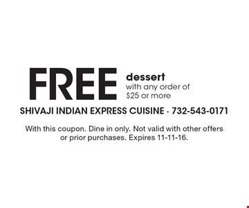 Free dessert with any order of $25 or more. With this coupon. Dine in only. Not valid with other offers or prior purchases. Expires 11-11-16.