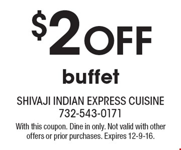 $2 Off buffet. With this coupon. Dine in only. Not valid with other offers or prior purchases. Expires 12-9-16.