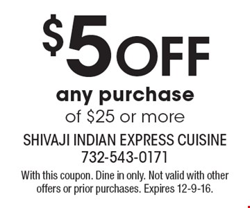 $5 Off any purchase of $25 or more. With this coupon. Dine in only. Not valid with other offers or prior purchases. Expires 12-9-16.