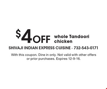 $4 Off whole Tandoori chicken. With this coupon. Dine in only. Not valid with other offers or prior purchases. Expires 12-9-16.