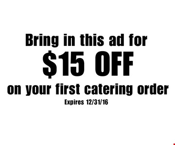Bring in this ad for $15 OFF on your first catering order. Expires 12/31/16
