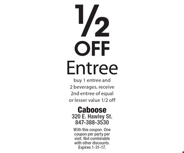 1/2 OFF Entree buy 1 entree and2 beverages, receive 2nd entree of equal or lesser value 1/2 off. With this coupon. One coupon per party per visit. Not combinable with other discounts. Expires 1-31-17.