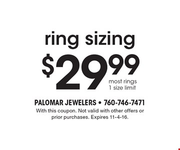 $29.99 ring sizing. Most rings, 1 size limit. With this coupon. Not valid with other offers or prior purchases. Expires 11-4-16.