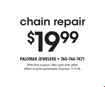 $19.99 chain repair. With this coupon. Not valid with other offers or prior purchases. Expires 11-4-16.