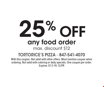 25% OFF any food order. Max. discount $12. With this coupon. Not valid with other offers. Must mention coupon when ordering. Not valid with catering or daily specials. One coupon per order. Expires 12-2-16. CLPR