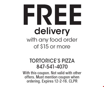 FREE delivery with any food order of $15 or more. With this coupon. Not valid with other offers. Must mention coupon when ordering. Expires 12-2-16. CLPR