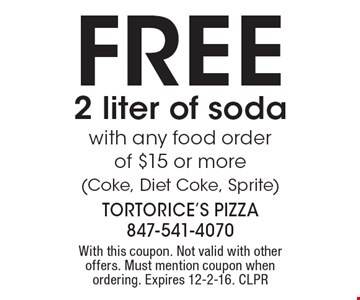 FREE 2 liter of soda with any food order of $15 or more (Coke, Diet Coke, Sprite). With this coupon. Not valid with other offers. Must mention coupon when ordering. Expires 12-2-16. CLPR