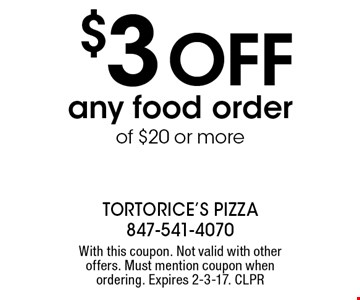 $3 OFF any food order of $20 or more. With this coupon. Not valid with other offers. Must mention coupon when ordering. Expires 2-3-17. CLPR