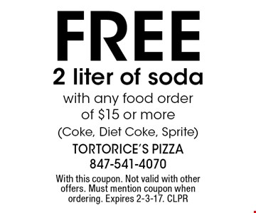 FREE 2 liter of soda with any food order of $15 or more (Coke, Diet Coke, Sprite). With this coupon. Not valid with other offers. Must mention coupon when ordering. Expires 2-3-17. CLPR