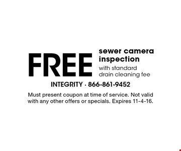 Free sewer camera inspection with standard drain cleaning fee. Must present coupon at time of service. Not valid with any other offers or specials. Expires 11-4-16.