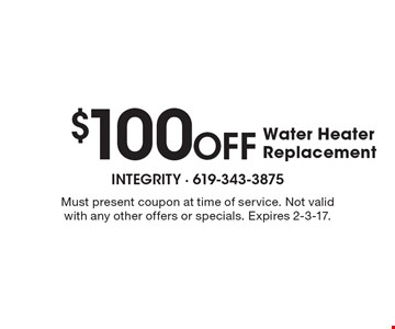 $100 Off Water Heater Replacement. Must present coupon at time of service. Not valid with any other offers or specials. Expires 2-3-17.