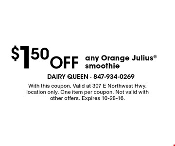 $1.50 Off any Orange Julius smoothie. With this coupon. Valid at 307 E Northwest Hwy. location only. One item per coupon. Not valid with other offers. Expires 10-28-16.