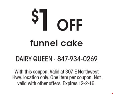 $1 Off funnel cake. With this coupon. Valid at 307 E Northwest Hwy. location only. One item per coupon. Not valid with other offers. Expires 12-2-16.