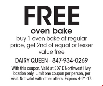 Free oven bake. Buy 1 oven bake at regular price, get 2nd of equal or lesser value free. With this coupon. Valid at 307 E Northwest Hwy. location only. Limit one coupon per person, per visit. Not valid with other offers. Expires 4-21-17.