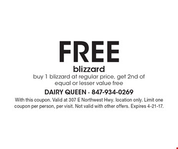 Free blizzard. Buy 1 blizzard at regular price, get 2nd of equal or lesser value free. With this coupon. Valid at 307 E Northwest Hwy. location only. Limit one coupon per person, per visit. Not valid with other offers. Expires 4-21-17.