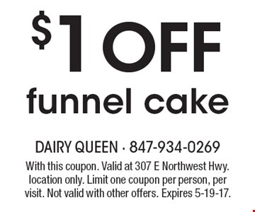 $1 off funnel cake. With this coupon. Valid at 307 E Northwest Hwy. location only. Limit one coupon per person, per visit. Not valid with other offers. Expires 5-19-17.