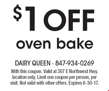 $1off oven bake. With this coupon. Valid at 307 E Northwest Hwy. location only. Limit one coupon per person, per visit. Not valid with other offers. Expires 6-30-17.