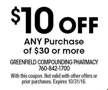 $10 Off ANY Purchase of $30 or more. With this coupon. Not valid with other offers or prior purchases. Expires 10/31/16.